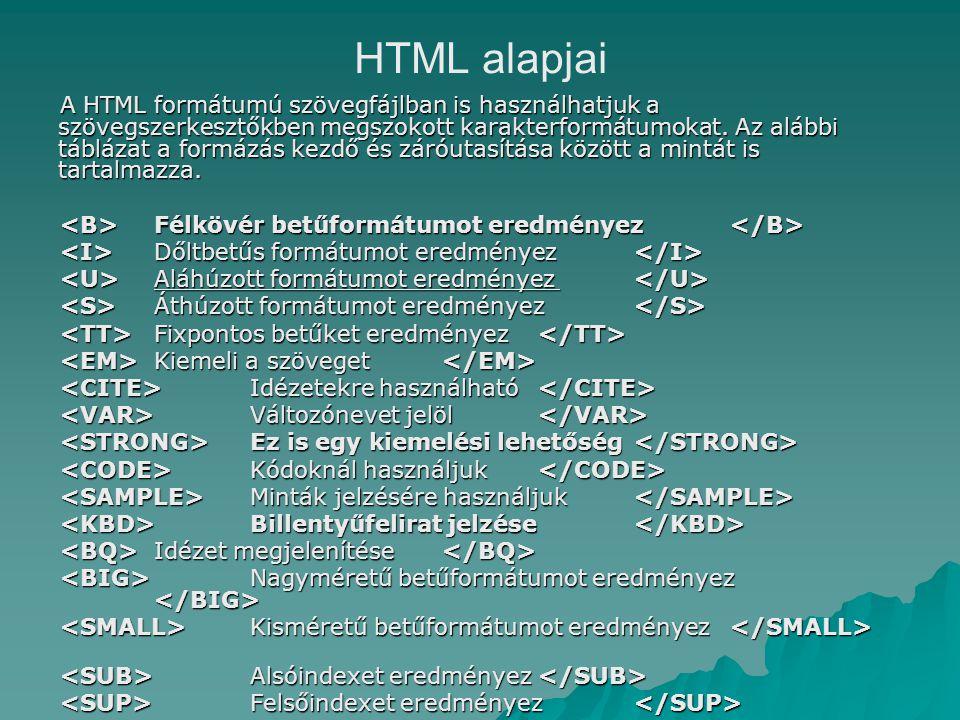 HTML alapjai A HTML formátumú szövegfájlban is használhatjuk a szövegszerkesztőkben megszokott karakterformátumokat.
