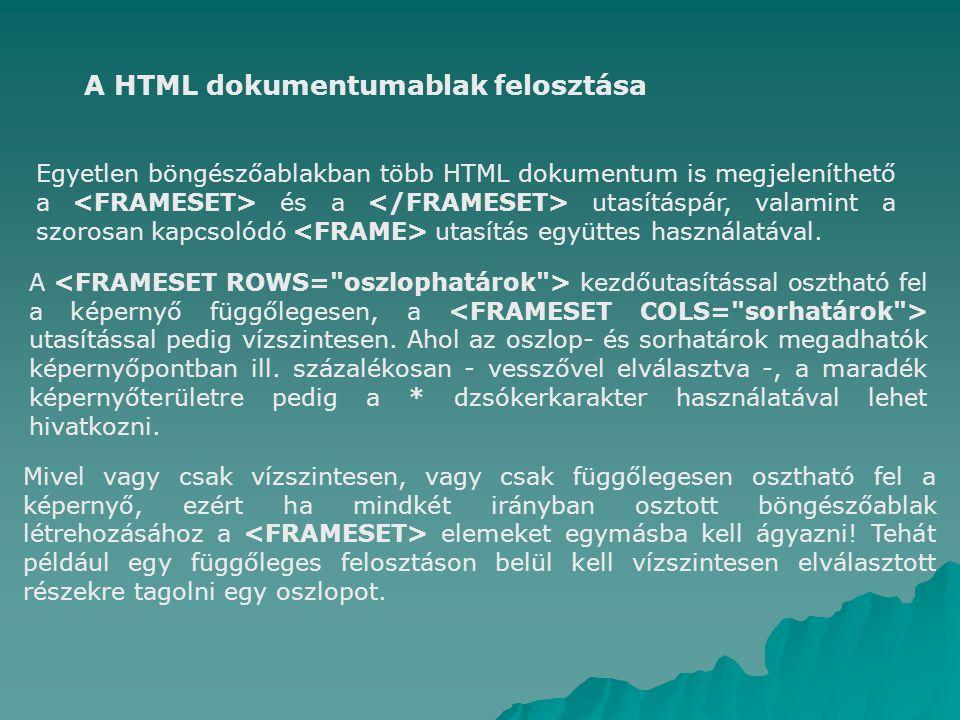 A HTML dokumentumablak felosztása Egyetlen böngészőablakban több HTML dokumentum is megjeleníthető a és a utasításpár, valamint a szorosan kapcsolódó utasítás együttes használatával.