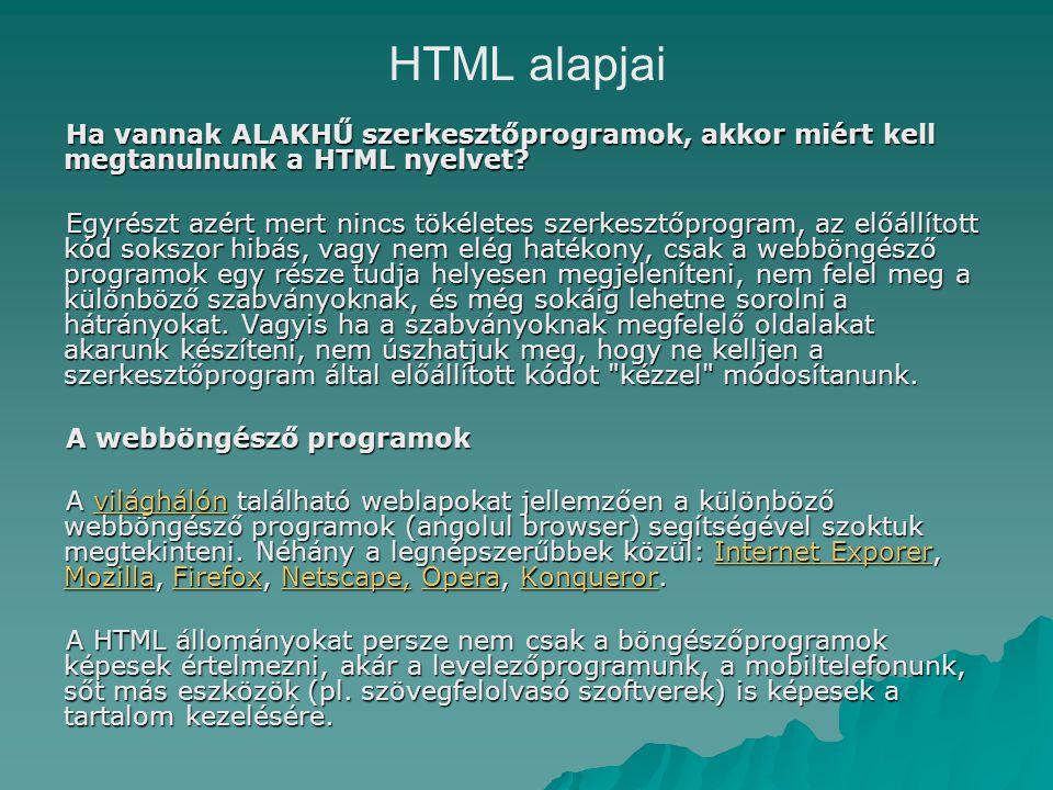 HTML alapjai Ha vannak ALAKHŰ szerkesztőprogramok, akkor miért kell megtanulnunk a HTML nyelvet.