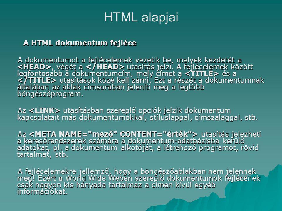 HTML alapjai A HTML dokumentum fejléce A dokumentumot a fejlécelemek vezetik be, melyek kezdetét a, végét a utasítás jelzi.