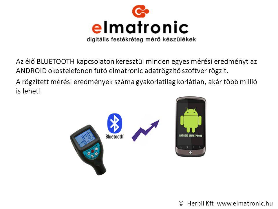 Az élő BLUETOOTH kapcsolaton keresztül minden egyes mérési eredményt az ANDROID okostelefonon futó elmatronic adatrögzítő szoftver rögzít.
