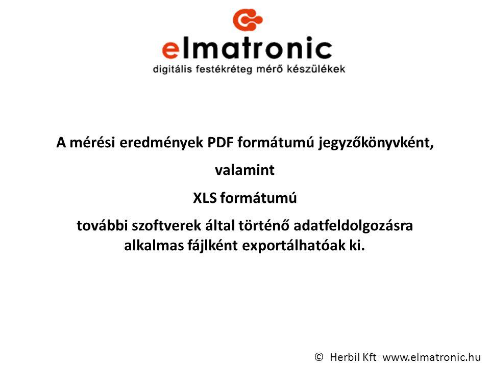 A mérési eredmények PDF formátumú jegyzőkönyvként, valamint XLS formátumú további szoftverek által történő adatfeldolgozásra alkalmas fájlként exportálhatóak ki.