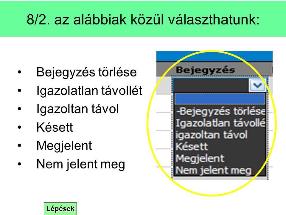 Lépések 8/2. az alábbiak közül választhatunk: Bejegyzés törlése Igazolatlan távollét Igazoltan távol Késett Megjelent Nem jelent meg