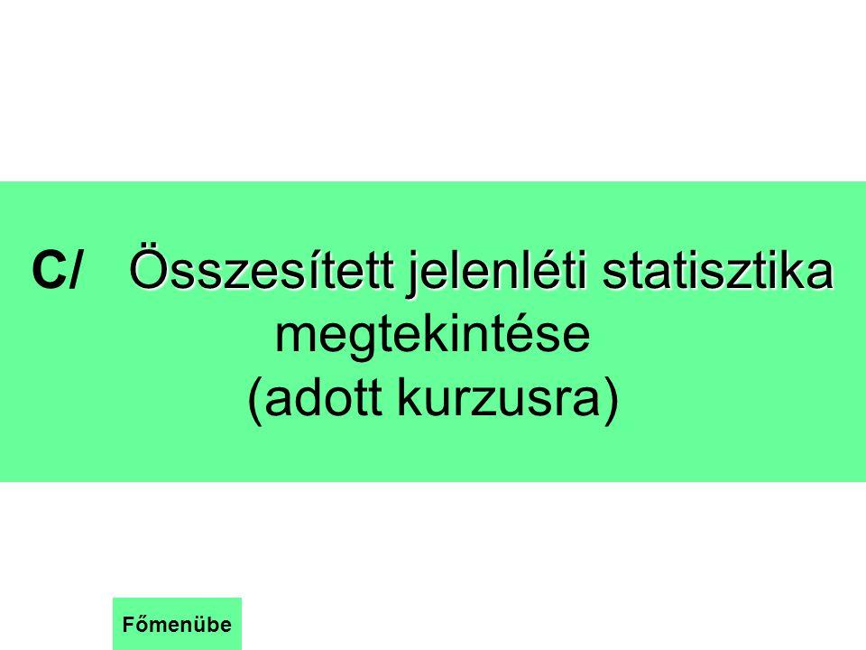 Lépések Összesített jelenléti statisztika C/ Összesített jelenléti statisztika megtekintése (adott kurzusra) Főmenübe