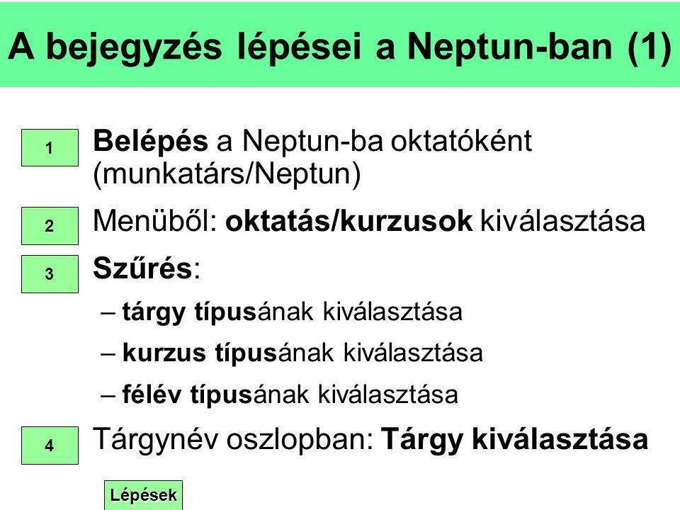 Lépések A bejegyzés lépései a Neptun-ban (1) Belépés a Neptun-ba oktatóként (munkatárs/Neptun) Menüből: oktatás/kurzusok kiválasztása Szűrés: –tárgy t