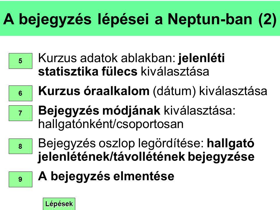 Lépések A bejegyzés lépései a Neptun-ban (2) Kurzus adatok ablakban: jelenléti statisztika fülecs kiválasztása Kurzus óraalkalom (dátum) kiválasztása