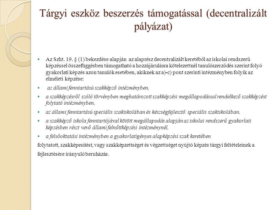 Tárgyi eszköz beszerzés támogatással (decentralizált pályázat) Az Szht. 19. § (1) bekezdése alapján az alaprész decentralizált keretéből az iskolai re