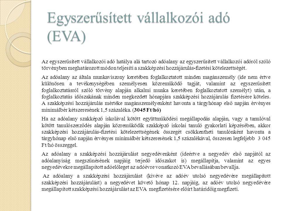 Egyszerűsített vállalkozói adó (EVA) Az egyszerűsített vállalkozói adó hatálya alá tartozó adóalany az egyszerűsített vállalkozói adóról szóló törvény