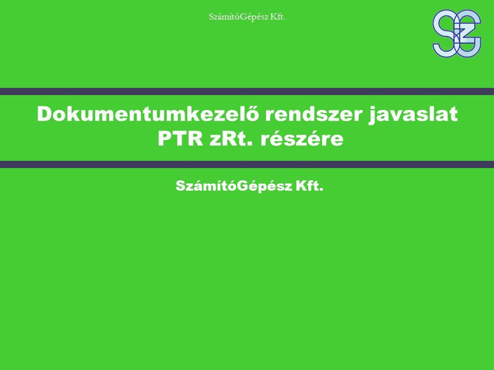 SzámítóGépész Kft. Dokumentumkezelő rendszer javaslat PTR zRt. részére SzámítóGépész Kft.
