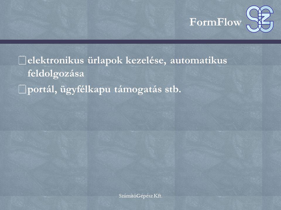 SzámítóGépész Kft. FormFlow  elektronikus ürlapok kezelése, automatikus feldolgozása  portál, ügyfélkapu támogatás stb.