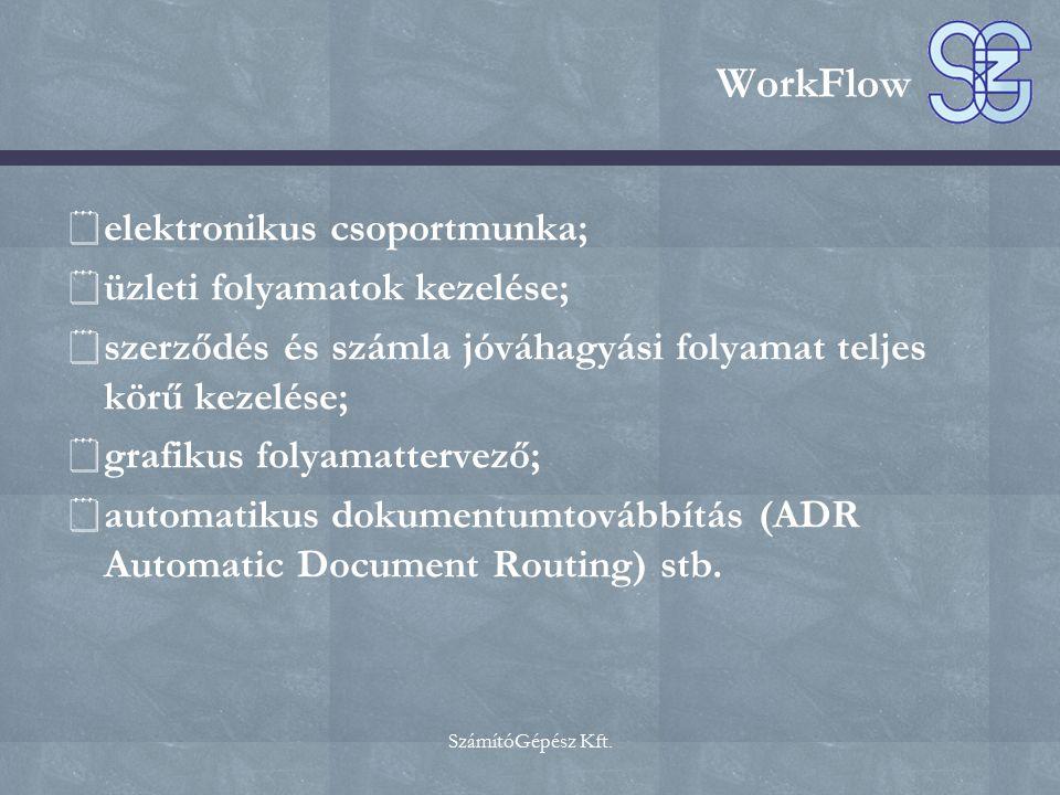 SzámítóGépész Kft. WorkFlow  elektronikus csoportmunka;  üzleti folyamatok kezelése;  szerződés és számla jóváhagyási folyamat teljes körű kezelése