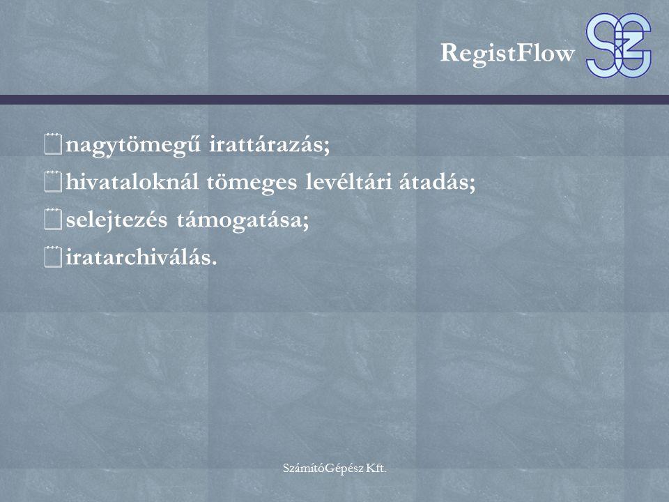 SzámítóGépész Kft. RegistFlow  nagytömegű irattárazás;  hivataloknál tömeges levéltári átadás;  selejtezés támogatása;  iratarchiválás.