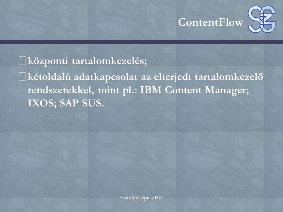 SzámítóGépész Kft. ContentFlow  központi tartalomkezelés;  kétoldalú adatkapcsolat az elterjedt tartalomkezelő rendszerekkel, mint pl.: IBM Content