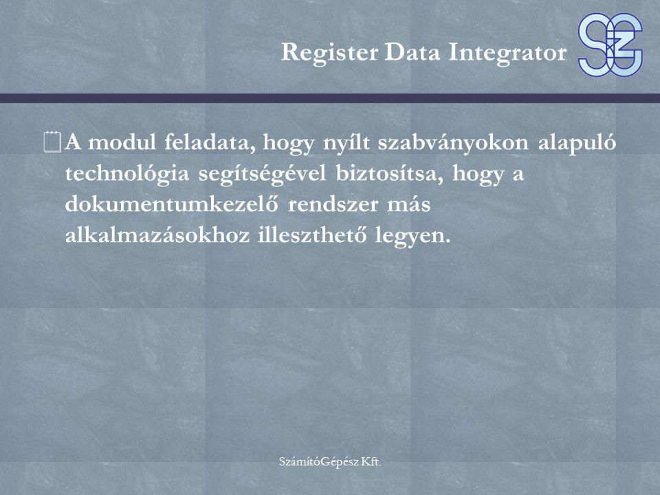 SzámítóGépész Kft. Register Data Integrator  A modul feladata, hogy nyílt szabványokon alapuló technológia segítségével biztosítsa, hogy a dokumentum