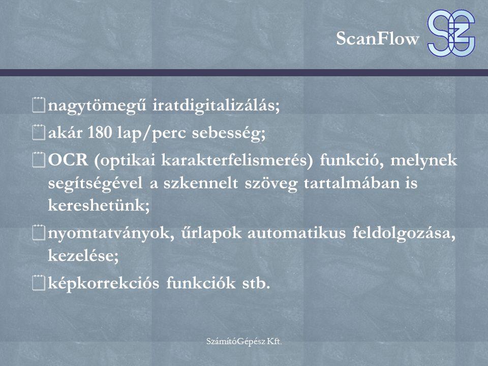 SzámítóGépész Kft. ScanFlow  nagytömegű iratdigitalizálás;  akár 180 lap/perc sebesség;  OCR (optikai karakterfelismerés) funkció, melynek segítség