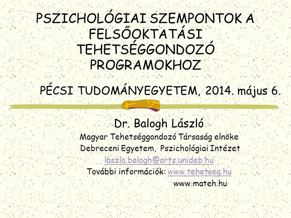 PSZICHOLÓGIAI SZEMPONTOK A FELSŐOKTATÁSI TEHETSÉGGONDOZÓ PROGRAMOKHOZ PÉCSI TUDOMÁNYEGYETEM, 2014.