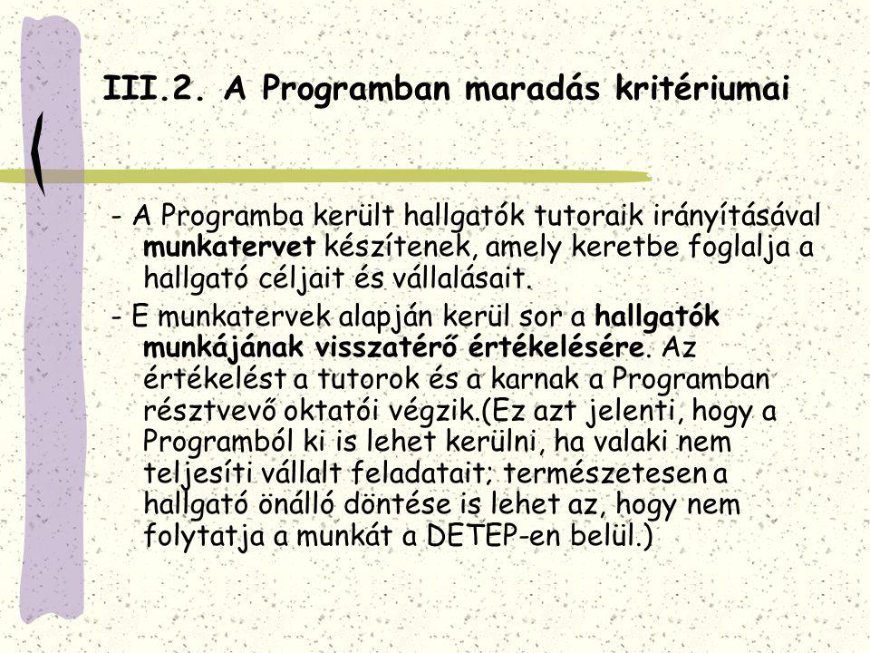 III.2. A Programban maradás kritériumai - A Programba került hallgatók tutoraik irányításával munkatervet készítenek, amely keretbe foglalja a hallgat