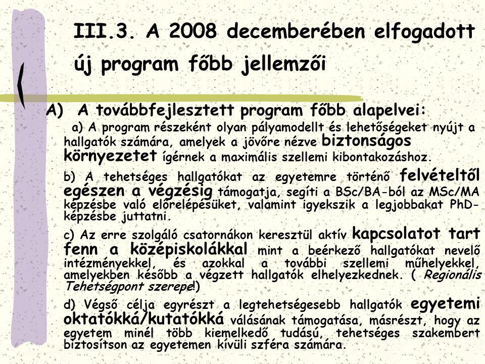 III.3. A 2008 decemberében elfogadott új program főbb jellemzői A) A továbbfejlesztett program főbb alapelvei: a) A program részeként olyan pályamodel