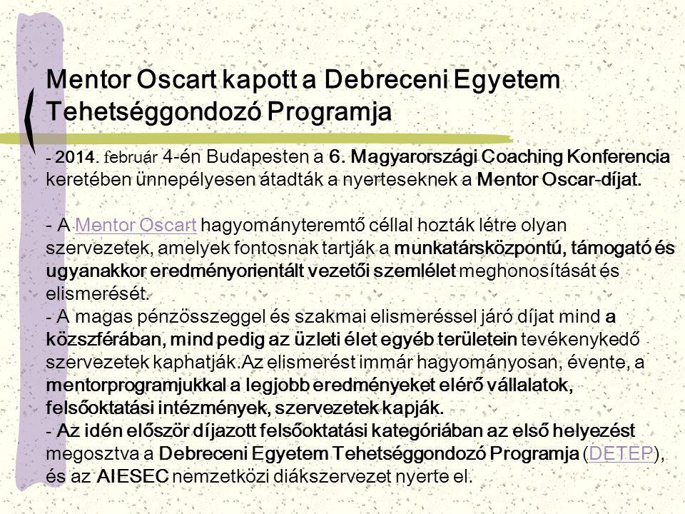 Mentor Oscart kapott a Debreceni Egyetem Tehetséggondozó Programja - 2014. f ebruár 4-én Budapesten a 6. Magyarországi Coaching Konferencia keretében