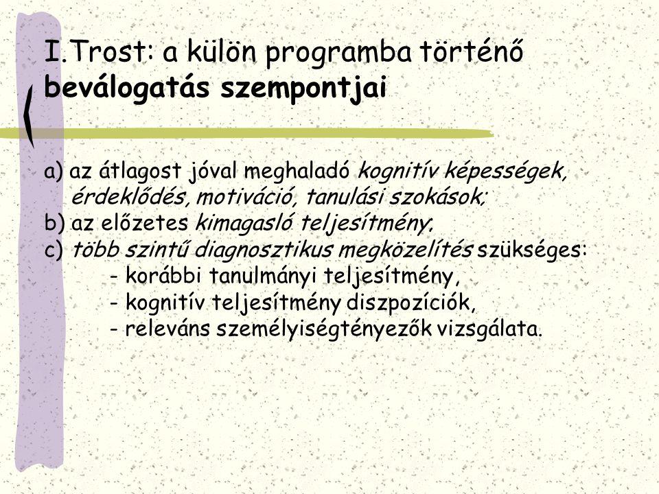 I.Trost: a külön programba történő beválogatás szempontjai a) az átlagost jóval meghaladó kognitív képességek, érdeklődés, motiváció, tanulási szokáso