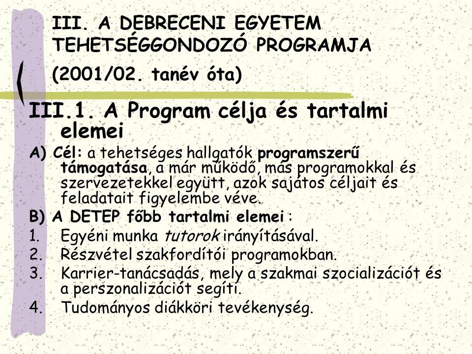 III. A DEBRECENI EGYETEM TEHETSÉGGONDOZÓ PROGRAMJA (2001/02. tanév óta) III.1. A Program célja és tartalmi elemei A) Cél: a tehetséges hallgatók progr