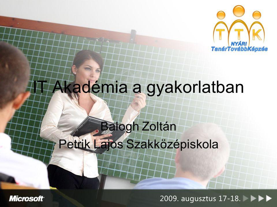IT Akadémia a gyakorlatban Balogh Zoltán Petrik Lajos Szakközépiskola