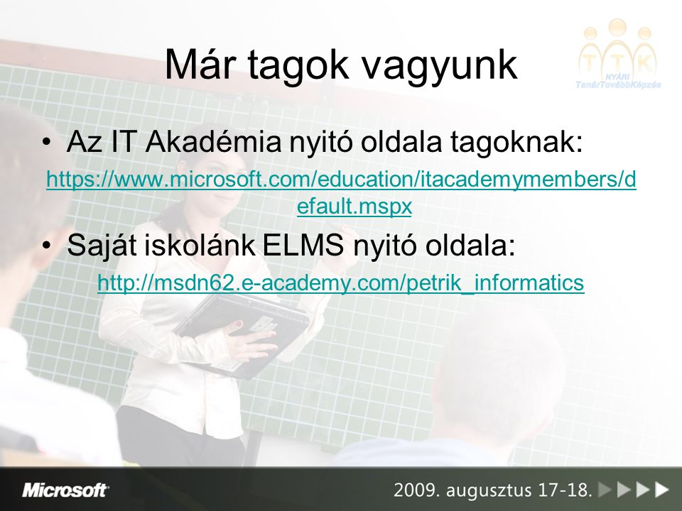 Már tagok vagyunk Az IT Akadémia nyitó oldala tagoknak: https://www.microsoft.com/education/itacademymembers/d efault.mspx Saját iskolánk ELMS nyitó o