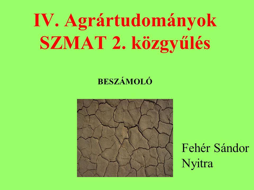 IV. Agrártudományok SZMAT 2. közgyűlés BESZÁMOLÓ Fehér Sándor Nyitra