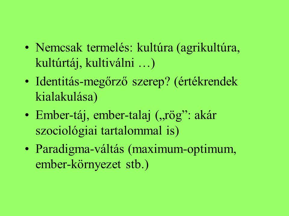 Nemcsak termelés: kultúra (agrikultúra, kultúrtáj, kultiválni …) Identitás-megőrző szerep.