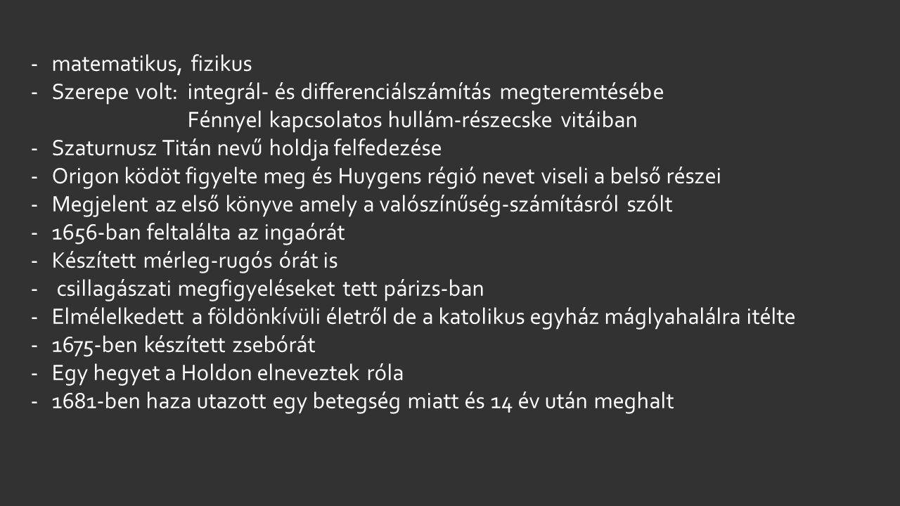 -matematikus, fizikus -Szerepe volt: integrál- és differenciálszámítás megteremtésébe Fénnyel kapcsolatos hullám-részecske vitáiban -Szaturnusz Titán