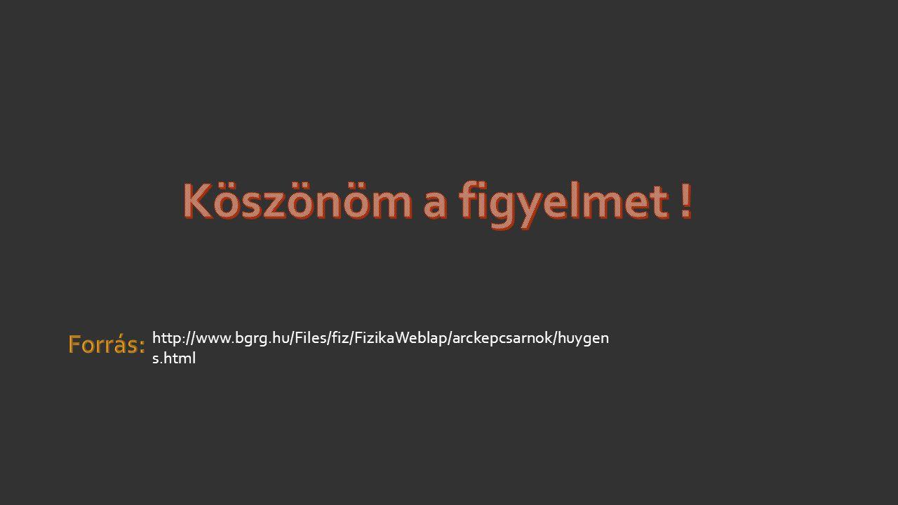 http://www.bgrg.hu/Files/fiz/FizikaWeblap/arckepcsarnok/huygen s.html
