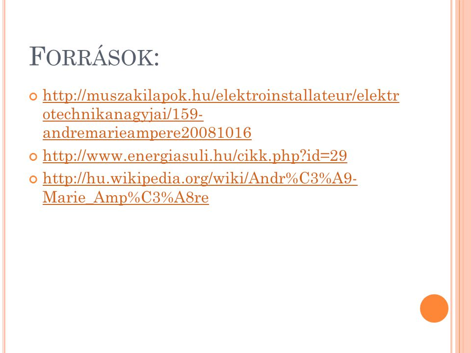 F ORRÁSOK : http://muszakilapok.hu/elektroinstallateur/elektr otechnikanagyjai/159- andremarieampere20081016 http://www.energiasuli.hu/cikk.php id=29 http://hu.wikipedia.org/wiki/Andr%C3%A9- Marie_Amp%C3%A8re