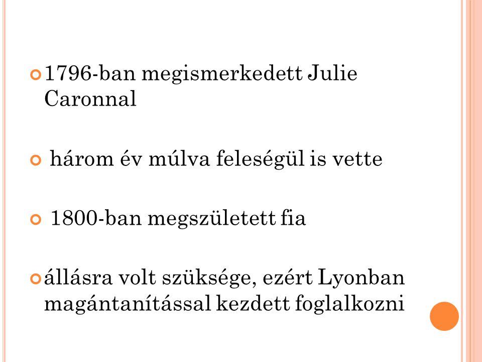 1796-ban megismerkedett Julie Caronnal három év múlva feleségül is vette 1800-ban megszületett fia állásra volt szüksége, ezért Lyonban magántanítással kezdett foglalkozni