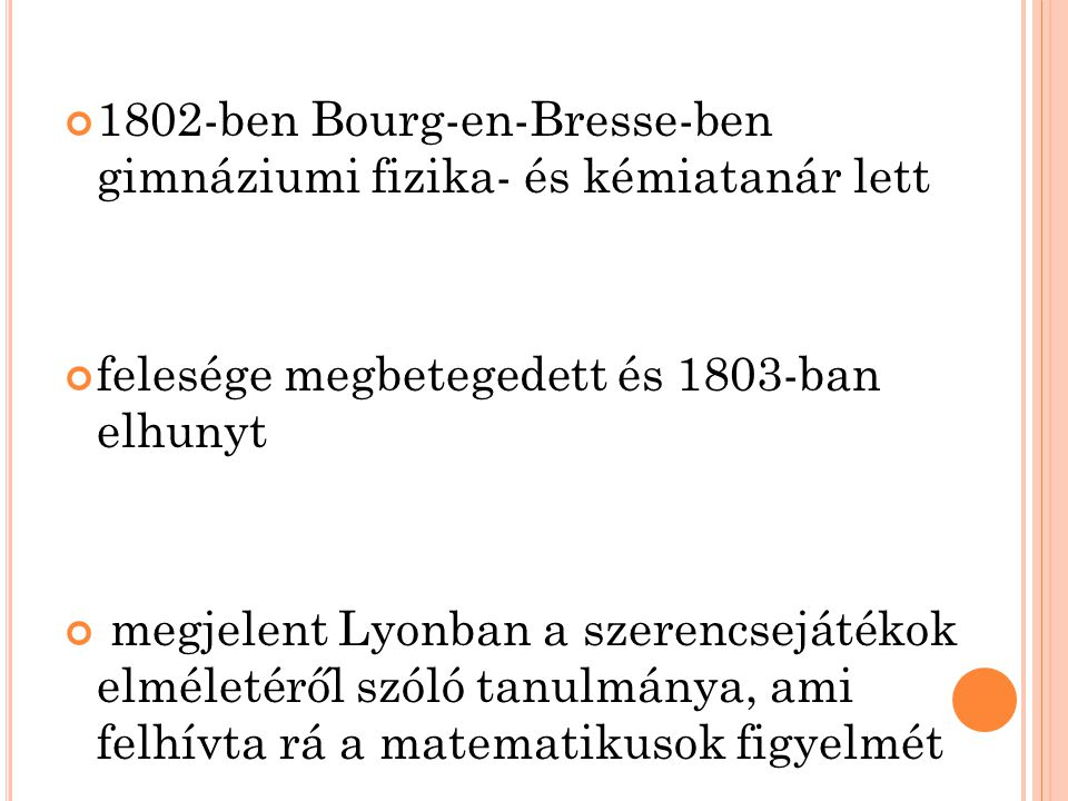 1802-ben Bourg-en-Bresse-ben gimnáziumi fizika- és kémiatanár lett felesége megbetegedett és 1803-ban elhunyt megjelent Lyonban a szerencsejátékok elm