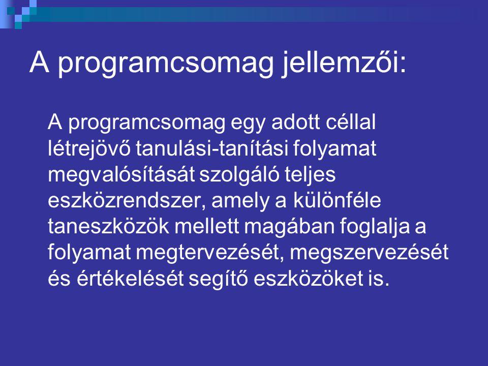 A programcsomag jellemzői: A programcsomag egy adott céllal létrejövő tanulási-tanítási folyamat megvalósítását szolgáló teljes eszközrendszer, amely