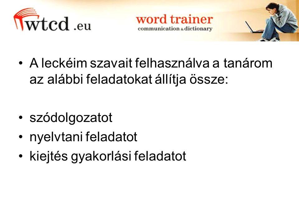 A leckéim szavait felhasználva a tanárom az alábbi feladatokat állítja össze: szódolgozatot nyelvtani feladatot kiejtés gyakorlási feladatot