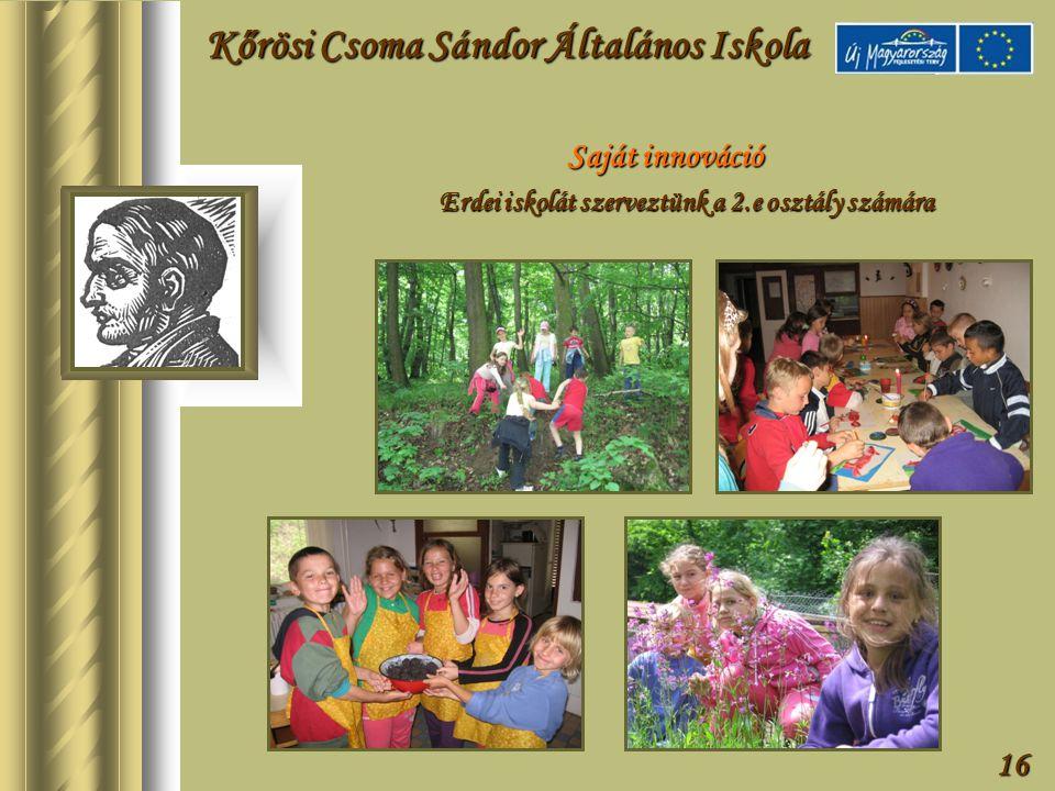 16 Saját innováció Erdei iskolát szerveztünk a 2.e osztály számára Kőrösi Csoma Sándor Általános Iskola