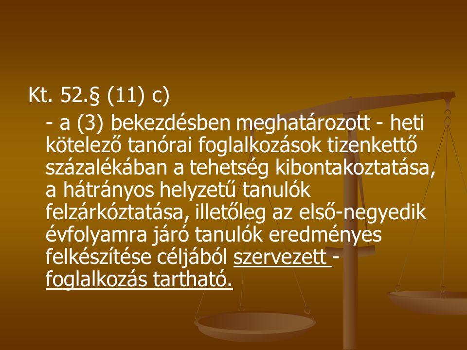 Kt. 52.§ (11) c) - a (3) bekezdésben meghatározott - heti kötelező tanórai foglalkozások tizenkettő százalékában a tehetség kibontakoztatása, a hátrán