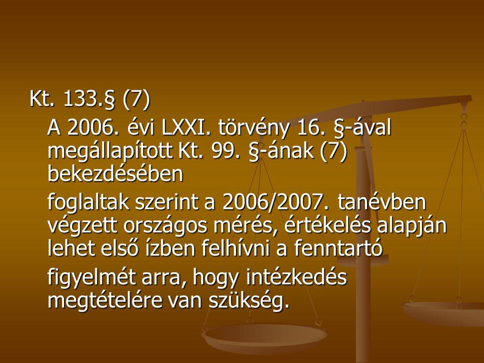 Kt. 133.§ (7) A 2006. évi LXXI. törvény 16. §-ával megállapított Kt.