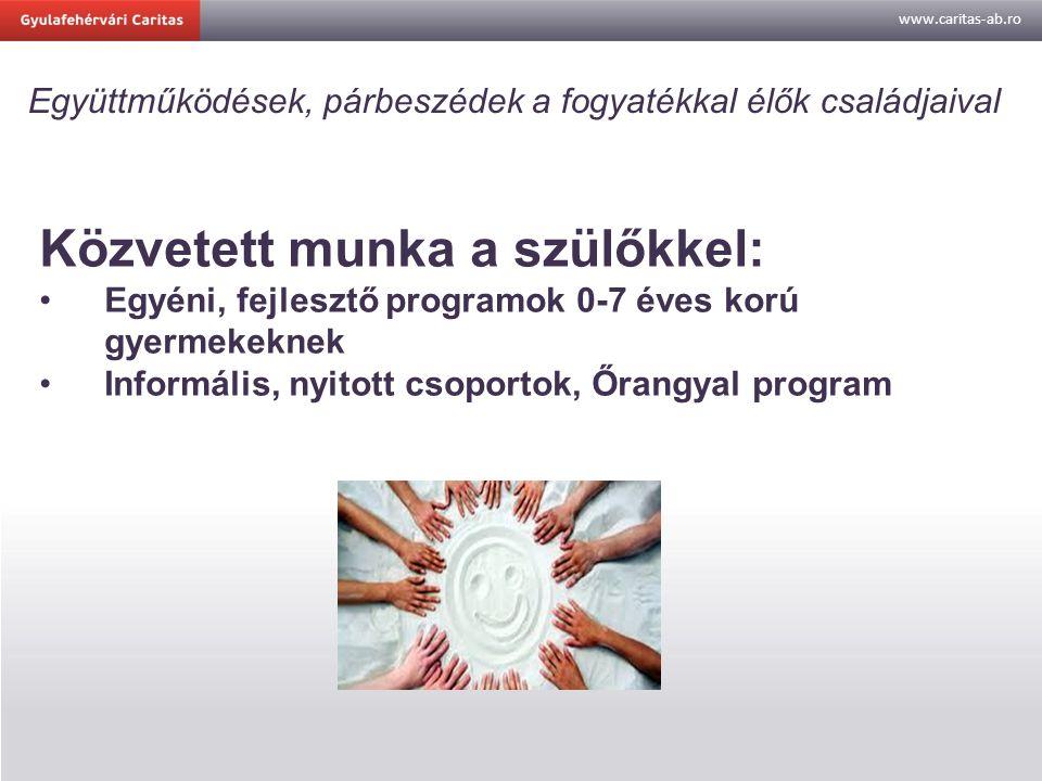 www.caritas-ab.ro Egyéni, fejlesztő programok 0-7 éves korú gyermekeknek Kiknek szól.