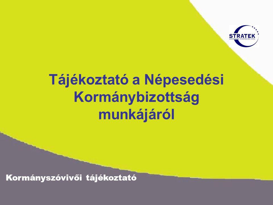 Kormányszóvivői tájékoztató Tájékoztató a Népesedési Kormánybizottság munkájáról