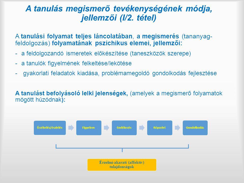 A tanulás megismerő tevékenységének módja, jellemzői (I/2. tétel) A tanulási folyamat teljes láncolatában, a megismerés (tananyag- feldolgozás) folyam