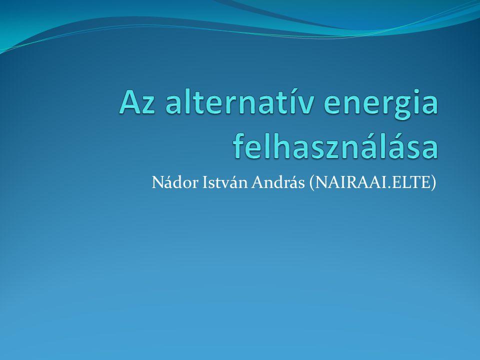 Alternatív energia Természeti jelenségek kölcsönhatásából kinyerhető tiszta energia Nem okoz környezetszennyezést Jelentősebb emberi beavatkozás nélkül néhány éven belül újratermelődik Például: napenergia, szélenergia, vízenergia, geotermikus energia