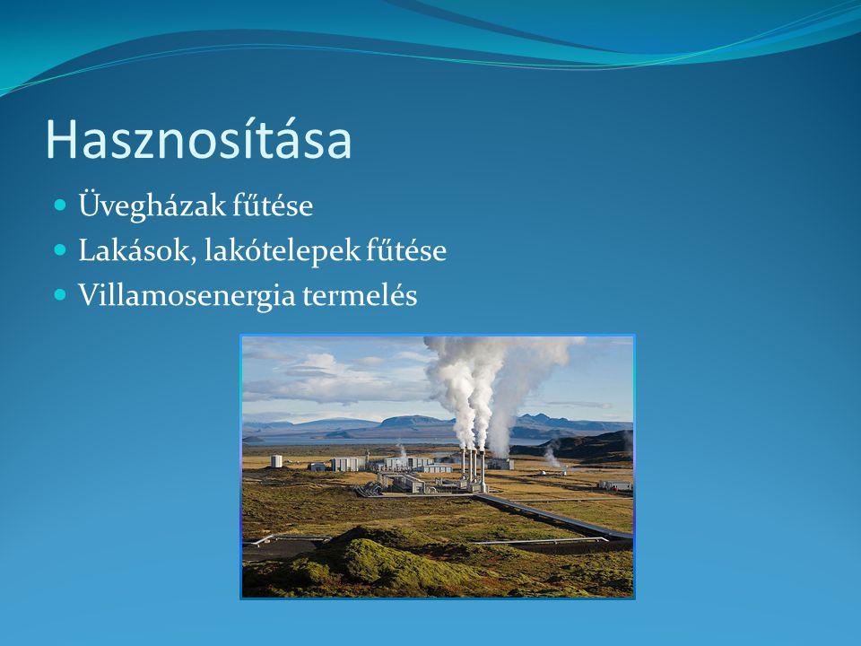Hasznosítása Üvegházak fűtése Lakások, lakótelepek fűtése Villamosenergia termelés