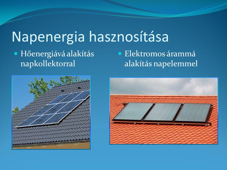 Napenergia hasznosítása Hőenergiává alakítás napkollektorral Elektromos árammá alakítás napelemmel