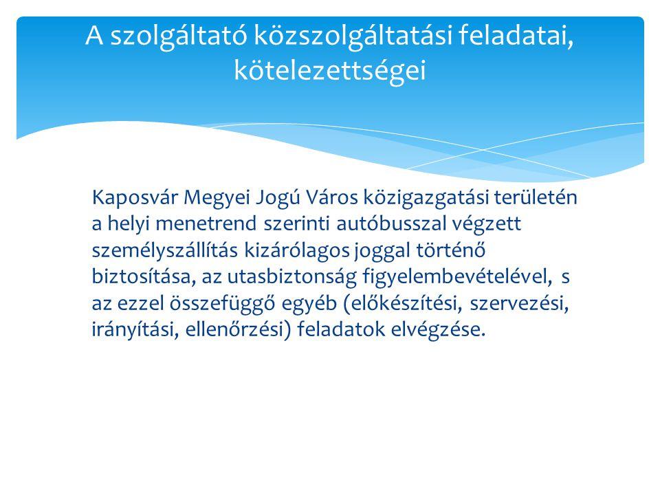 A szolgáltató közszolgáltatási feladatai, kötelezettségei Kaposvár Megyei Jogú Város közigazgatási területén a helyi menetrend szerinti autóbusszal vé