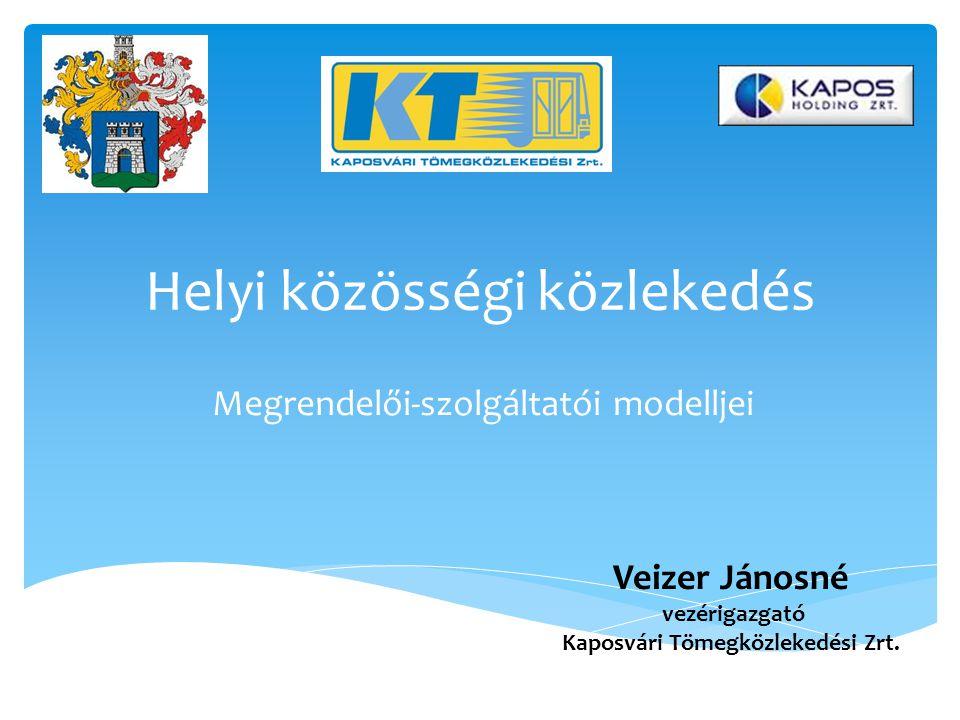 Helyi közösségi közlekedés Megrendelői-szolgáltatói modelljei Veizer Jánosné vezérigazgató Kaposvári Tömegközlekedési Zrt.