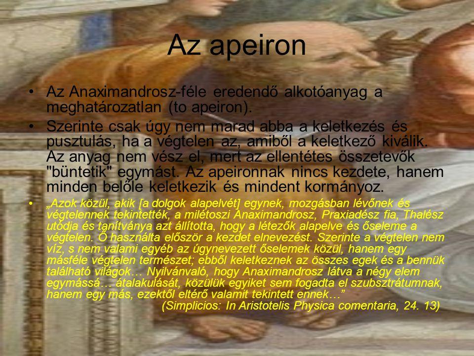 Az apeiron Az Anaximandrosz-féle eredendő alkotóanyag a meghatározatlan (to apeiron). Szerinte csak úgy nem marad abba a keletkezés és pusztulás, ha a