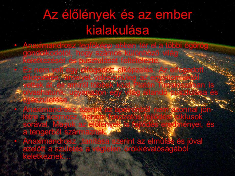 Az élőlények és az ember kialakulása Anaximandrosz legfőképp abban tér el a többi ógörög gondolkodótól, hogy számos különböző világ keletkezését és pu
