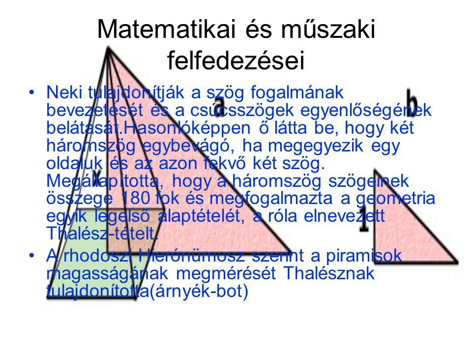 Matematikai és műszaki felfedezései Neki tulajdonítják a szög fogalmának bevezetését és a csúcsszögek egyenlőségének belátását.Hasonlóképpen ő látta b
